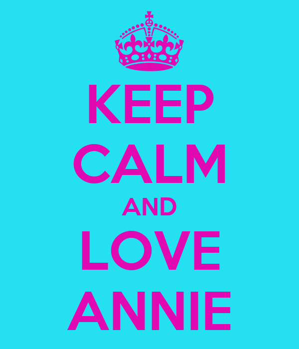KEEP CALM AND LOVE ANNIE