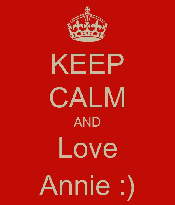 KEEP CALM AND Love Annie :)