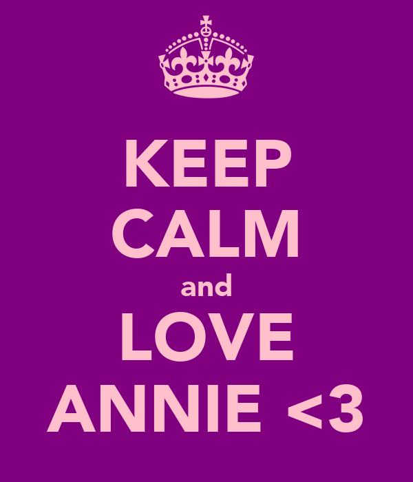 KEEP CALM and LOVE ANNIE <3
