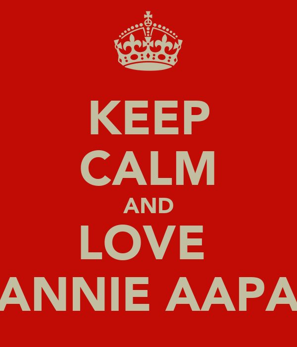 KEEP CALM AND LOVE  ANNIE AAPA