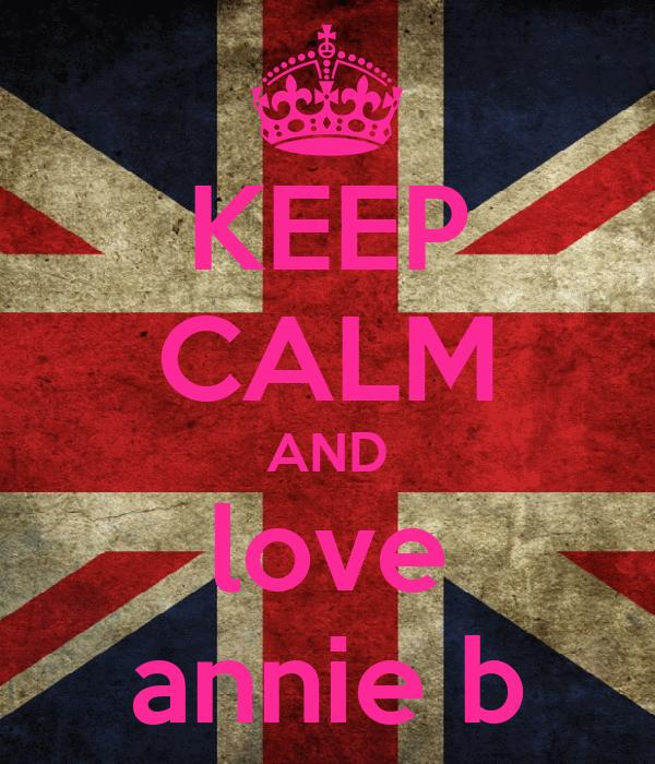 KEEP CALM AND love annie b