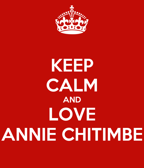 KEEP CALM AND LOVE ANNIE CHITIMBE