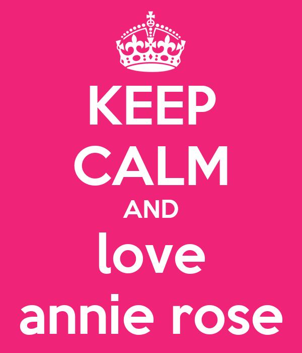 KEEP CALM AND love annie rose