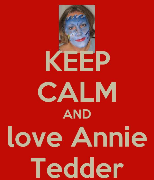 KEEP CALM AND love Annie Tedder