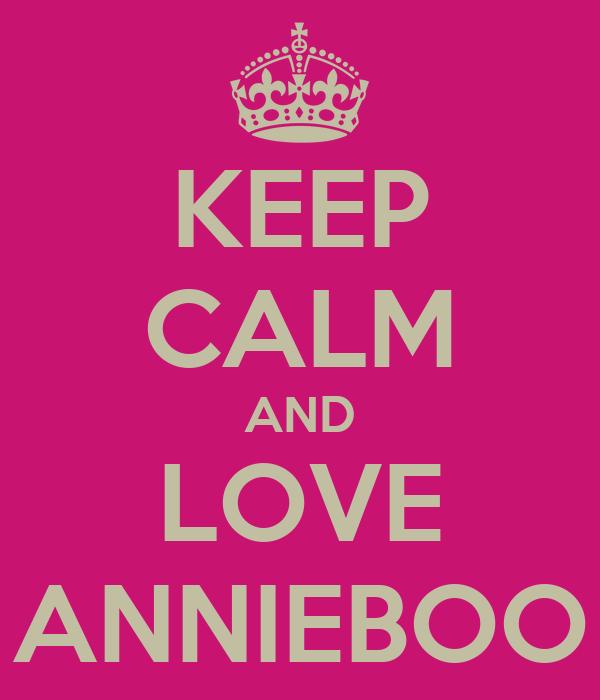 KEEP CALM AND LOVE ANNIEBOO