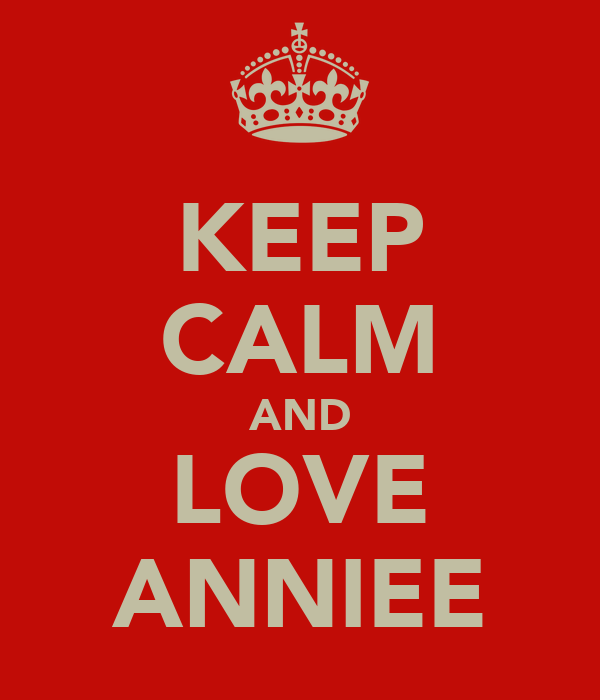 KEEP CALM AND LOVE ANNIEE