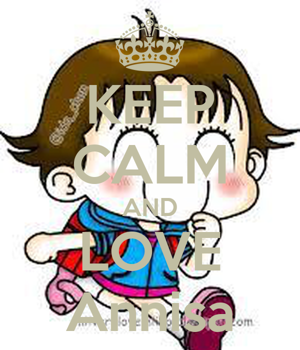 KEEP CALM AND LOVE Annisa