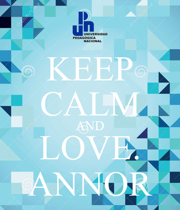 KEEP CALM AND LOVE. ANNOR