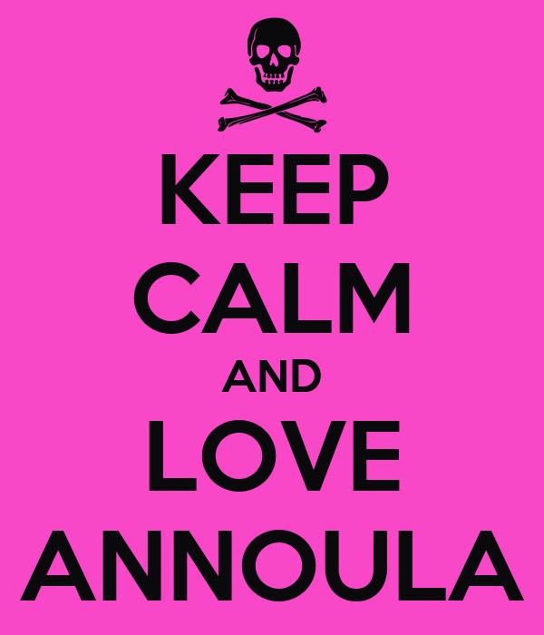 KEEP CALM AND LOVE ANNOULA