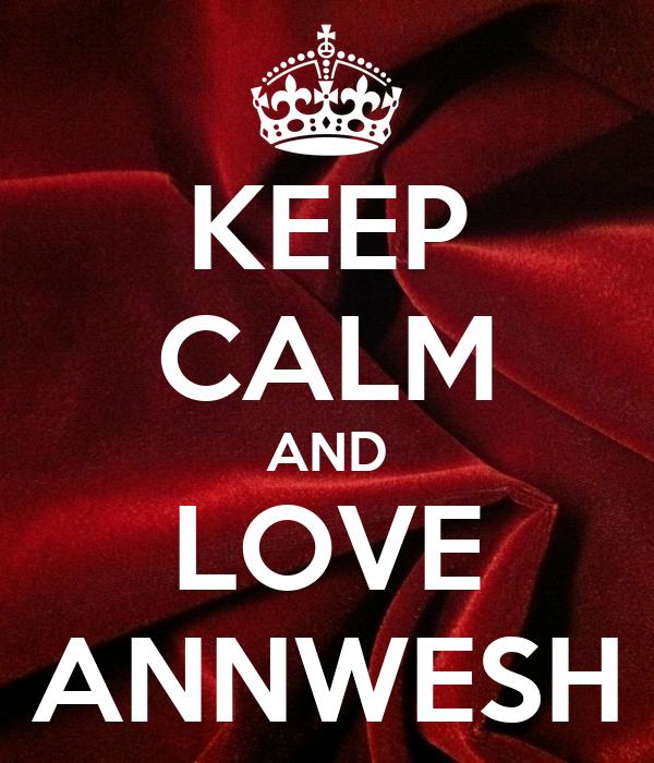 KEEP CALM AND LOVE ANNWESH