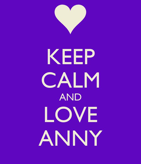 KEEP CALM AND LOVE ANNY