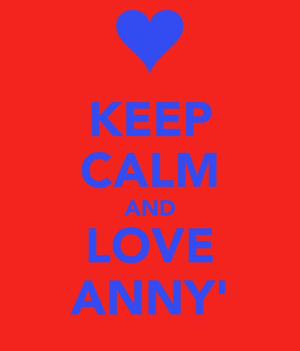 KEEP CALM AND LOVE ANNY'