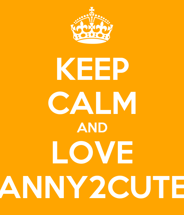 KEEP CALM AND LOVE ANNY2CUTE