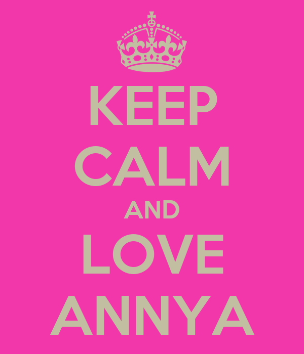 KEEP CALM AND LOVE ANNYA
