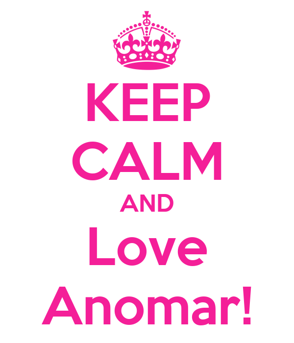 KEEP CALM AND Love Anomar!