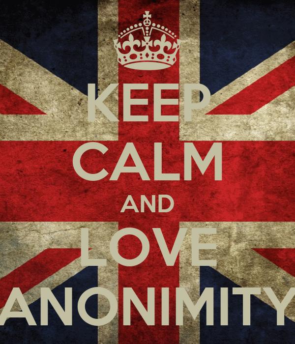 KEEP CALM AND LOVE ANONIMITY