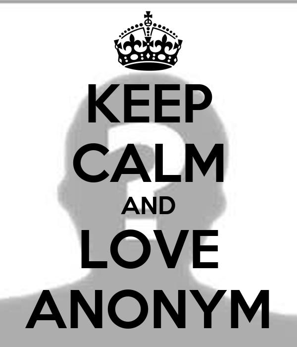 KEEP CALM AND LOVE ANONYM