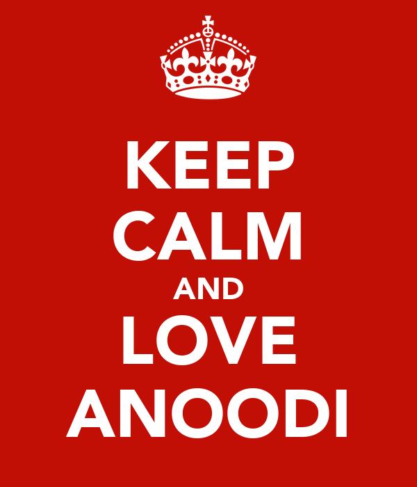 KEEP CALM AND LOVE ANOODI