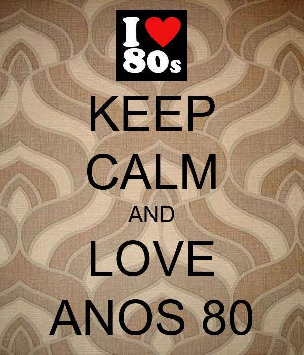 KEEP CALM AND LOVE ANOS 80