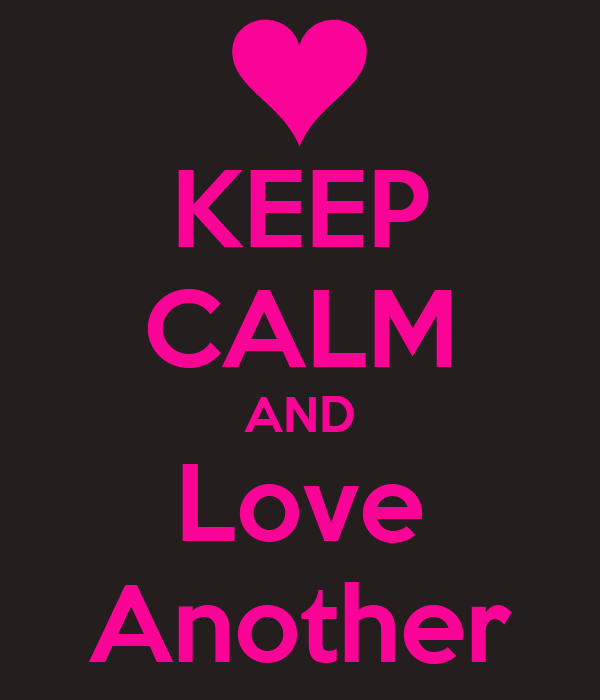 KEEP CALM AND Love Another