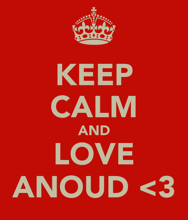 KEEP CALM AND LOVE ANOUD <3