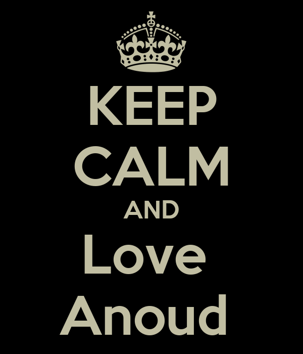 KEEP CALM AND Love  Anoud