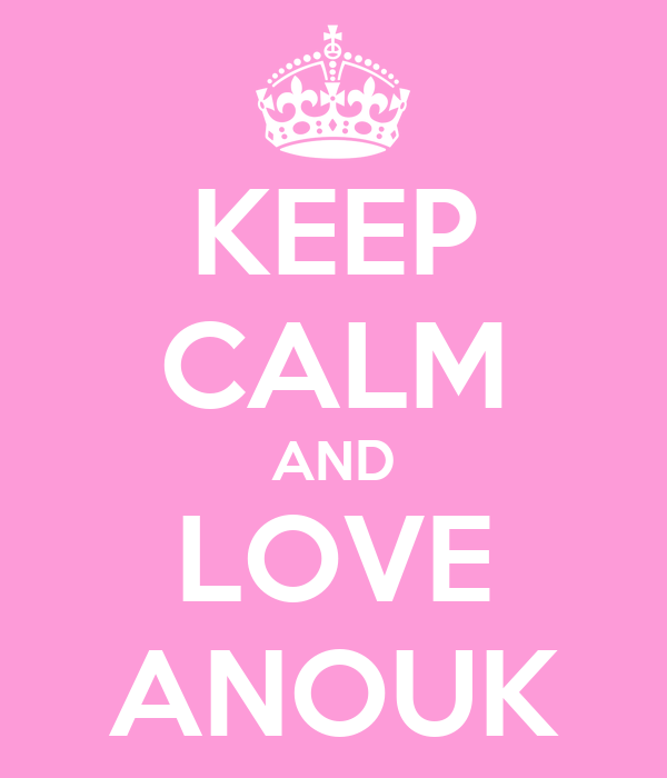 KEEP CALM AND LOVE ANOUK