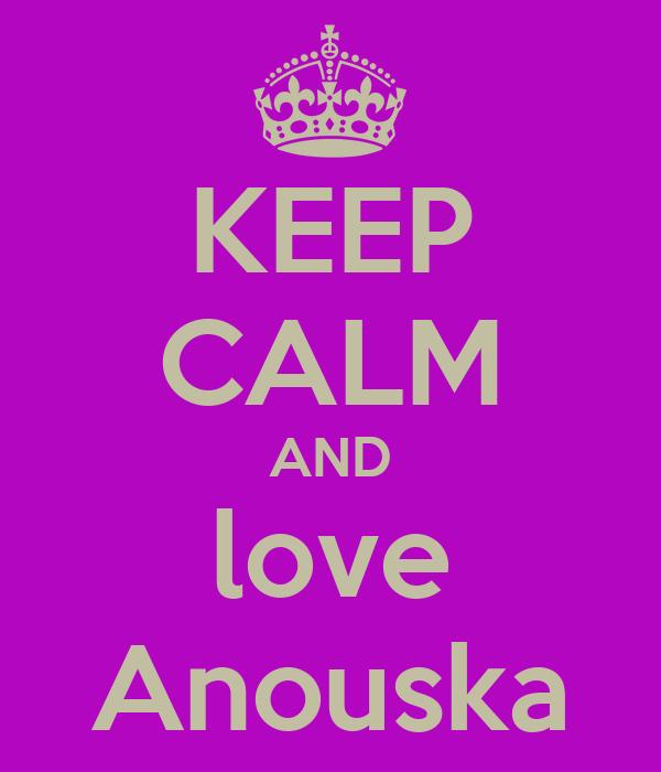 KEEP CALM AND love Anouska