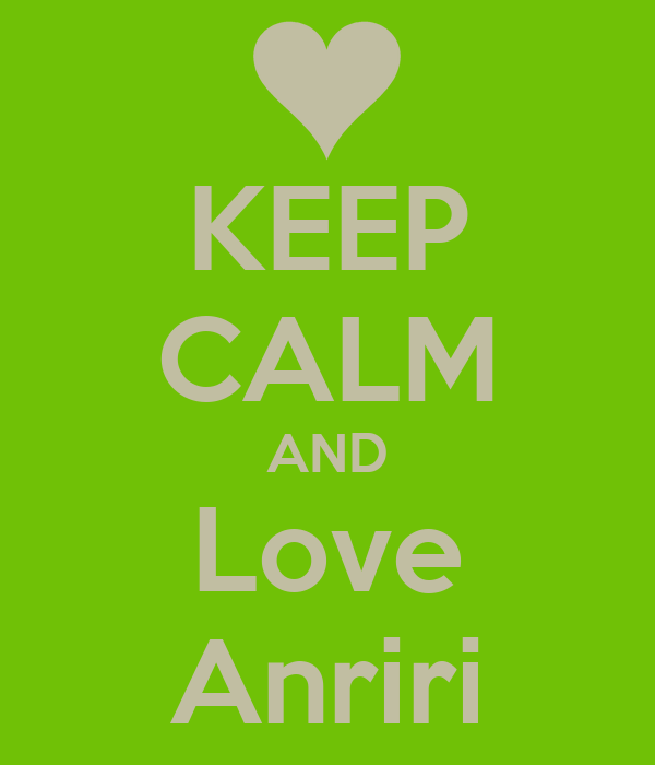 KEEP CALM AND Love Anriri