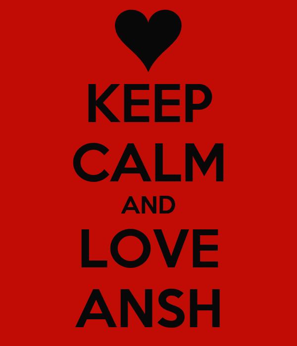 KEEP CALM AND LOVE ANSH