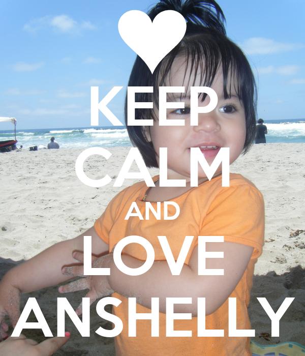 KEEP CALM AND LOVE ANSHELLY