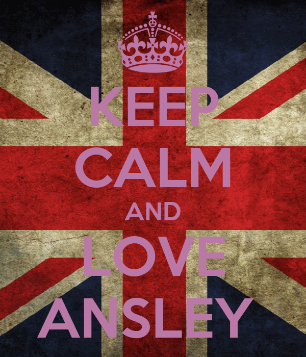 KEEP CALM AND LOVE ANSLEY