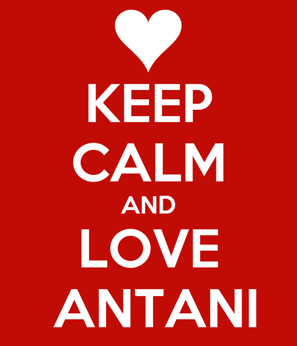 KEEP CALM AND LOVE  ANTANI