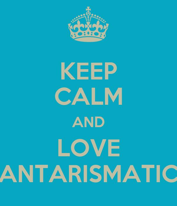 KEEP CALM AND LOVE ANTARISMATIC