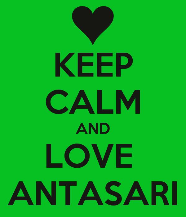 KEEP CALM AND LOVE  ANTASARI