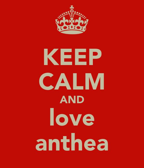 KEEP CALM AND love anthea