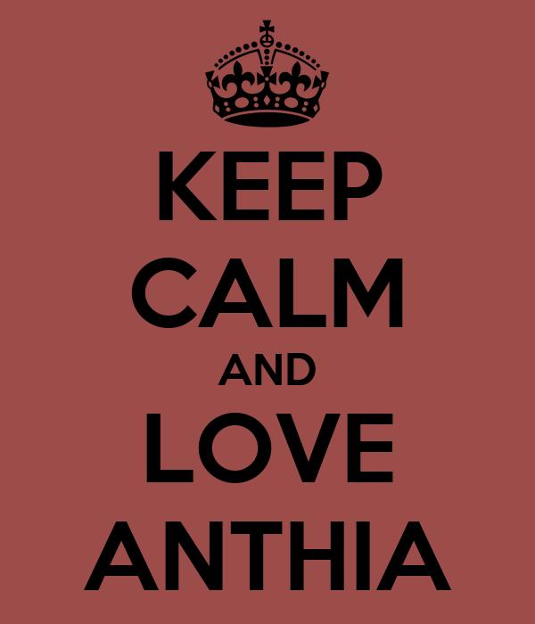 KEEP CALM AND LOVE ANTHIA