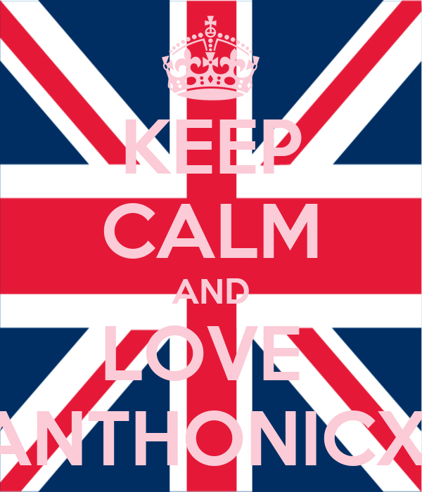 KEEP CALM AND LOVE  ANTHONICX