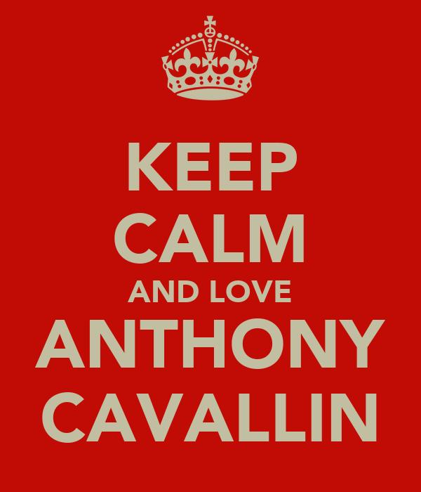 KEEP CALM AND LOVE ANTHONY CAVALLIN