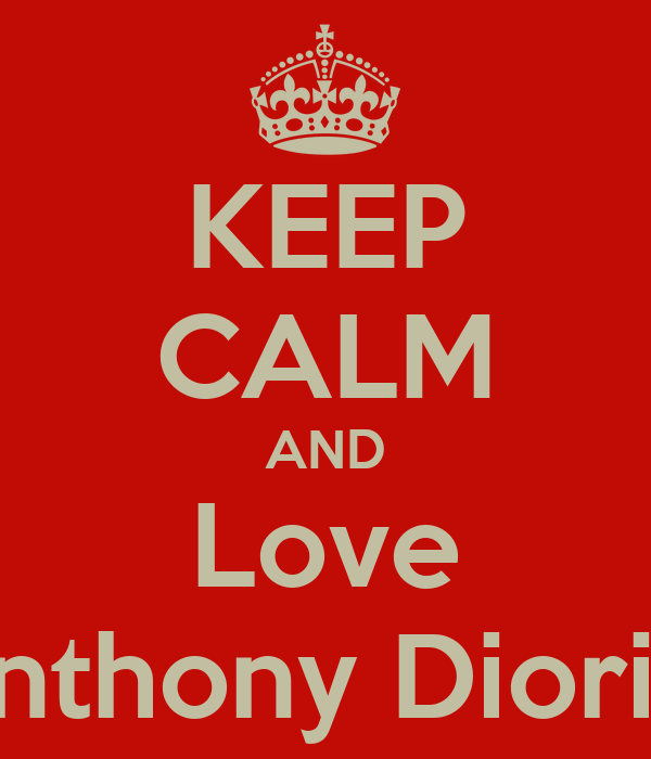 KEEP CALM AND Love Anthony Diorio
