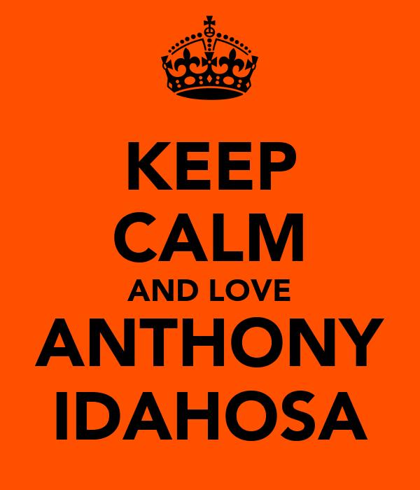 KEEP CALM AND LOVE ANTHONY IDAHOSA