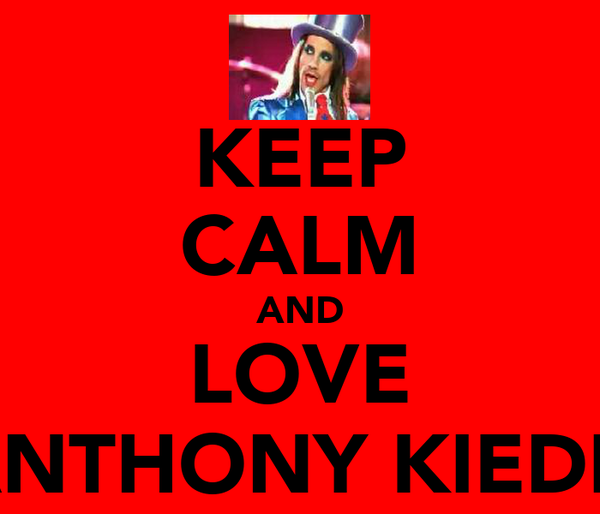KEEP CALM AND LOVE ANTHONY KIEDIS