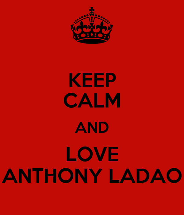 KEEP CALM AND LOVE ANTHONY LADAO