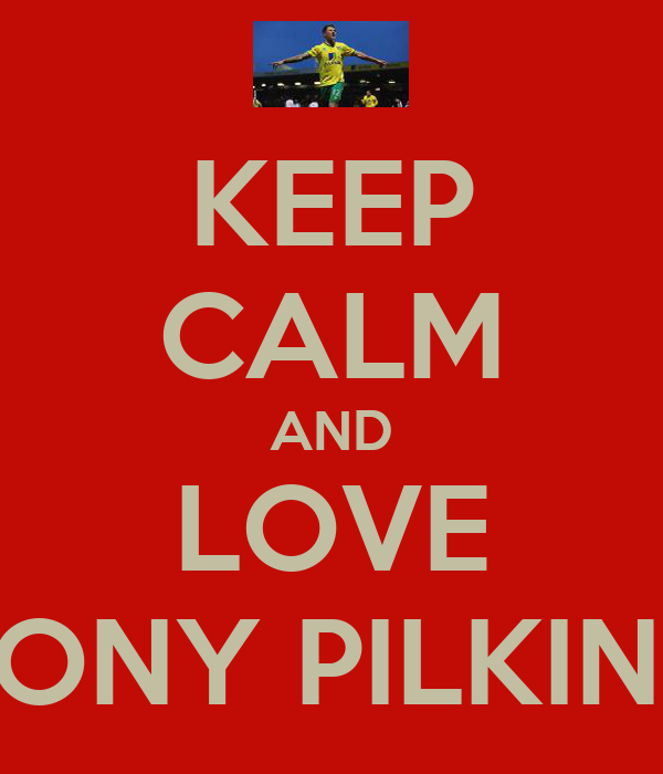 KEEP CALM AND LOVE ANTHONY PILKINGTON