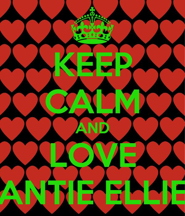 KEEP CALM AND LOVE ANTIE ELLIE