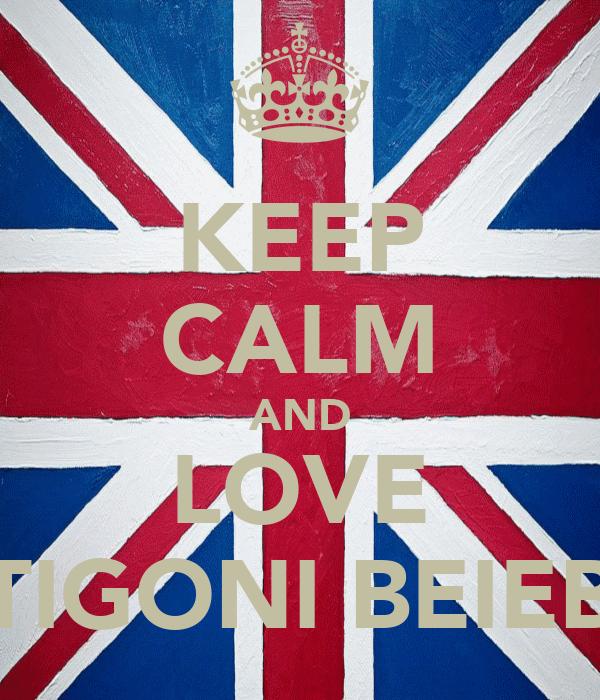 KEEP CALM AND LOVE ANTIGONI BEIEBER.