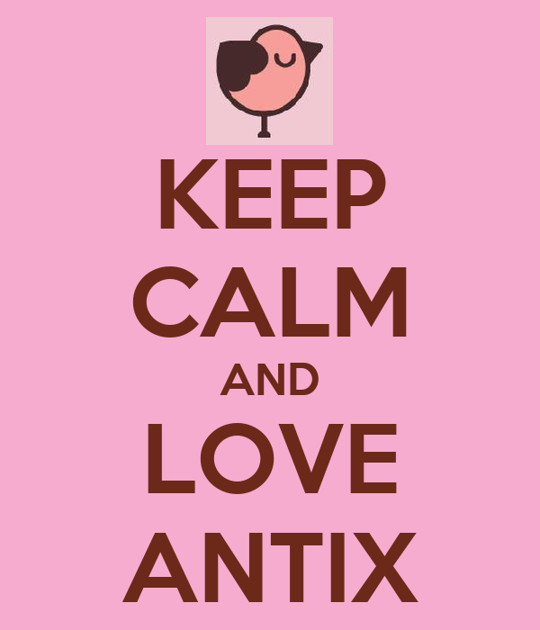 KEEP CALM AND LOVE ANTIX