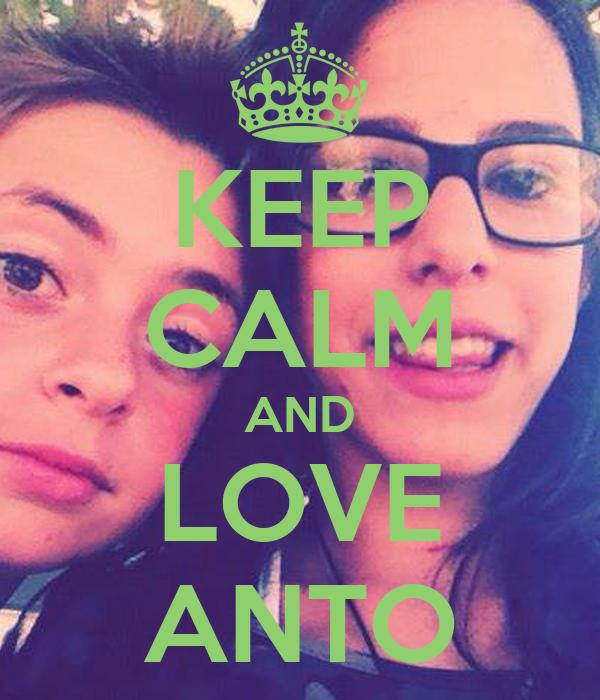 KEEP CALM AND LOVE ANTO