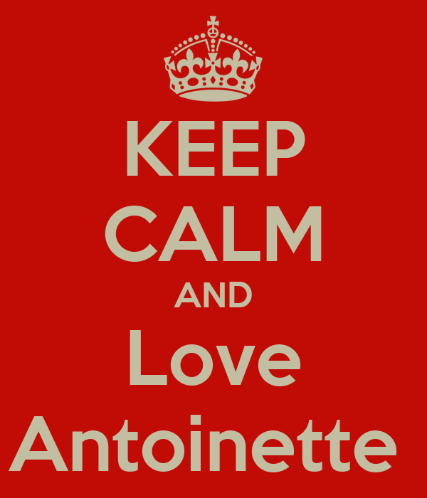 KEEP CALM AND Love Antoinette