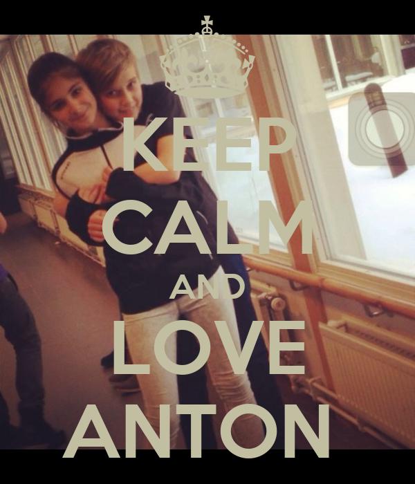 KEEP CALM AND LOVE ANTON